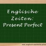 Satzbeispiele zum Present Perfect