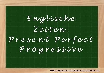 Englische Zeiten - Beispielsätze zum Present Perfect Progressive