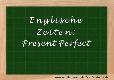 Englische Zeiten - Beispielsätze zum Present Perfect