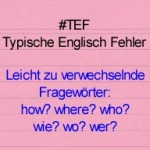 Leicht zu verwechselnde Fragewörter – TEF Typische Englisch Fehler Folge 2
