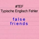 False Friends – TEF Typische Englisch Fehler Folge 12