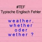 weather or whether – TEF Typische Englisch Fehler Folge 11