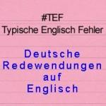 Redewendungen auf Englisch – TEF Typische Englisch Fehler Folge 25