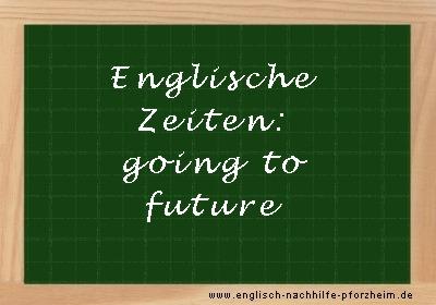 Englische Zeiten - Beispielsätze zum going to future