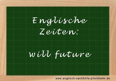 Englische Zeiten - Beispielsätze zum will future