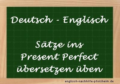 Sätze ins Present Perfect übersetzen - Nachhilfe Übungen 7. Klasse