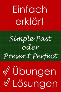 Simple Past oder Present Perfect - Erklärung und Übungen mit Lösungen