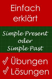Simple Present oder Simple Past - Erklärung und Übungen mit Lösungen